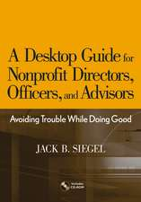 A Desktop Guide for Nonprofit Directors, Officers, and Advisors: Avoiding Trouble While Doing Good