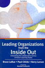 Leading Organizations from the Inside Out:  Unleashing the Collaborative Genius of Action-Learning Teams