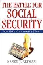 The Battle for Social Security: From FDR′s Vision To Bush′s Gamble