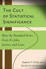 The Cult of Statistical Significance: How the Standard Error Costs Us Jobs, Justice, and Lives
