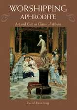 Worshipping Aphrodite: Art and Cult in Classical Athens