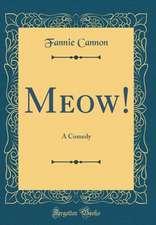 Meow!: A Comedy (Classic Reprint)