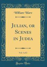 Julian, or Scenes in Judea, Vol. 1 of 2 (Classic Reprint)