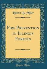 Fire Prevention in Illinois Forests (Classic Reprint)