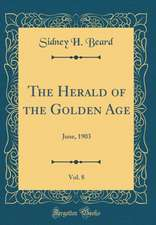 The Herald of the Golden Age, Vol. 8: June, 1903 (Classic Reprint)