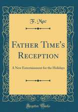 Father Time's Reception: A New Entertainment for the Holidays (Classic Reprint)