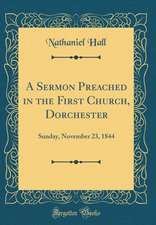 A Sermon Preached in the First Church, Dorchester: Sunday, November 23, 1844 (Classic Reprint)