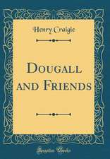 Dougall and Friends (Classic Reprint)