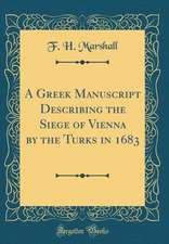 A Greek Manuscript Describing the Siege of Vienna by the Turks in 1683 (Classic Reprint)