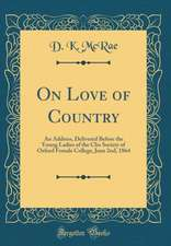 On Love of Country: An Address, Delivered Before the Young Ladies of the Clio Society of Oxford Female College, June 2nd, 1864 (Classic Re