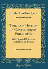 'Time' and 'History' in Contemporary Philosophy: With Special Reference to Bergson and Croce (Classic Reprint)