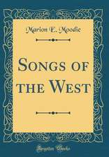 Songs of the West (Classic Reprint)