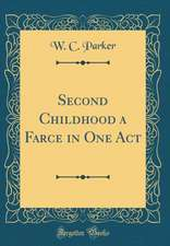 Second Childhood a Farce in One Act (Classic Reprint)