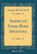 American Game-Bird Shooting (Classic Reprint)