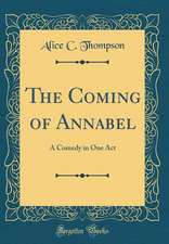 The Coming of Annabel: A Comedy in One Act (Classic Reprint)