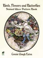 Birds, Flowers and Butterflies Stained Glass Pattern Book:  Growing Plants for Natural Dyes and Fibers