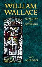 William Wallace:  Guardian of Scotland