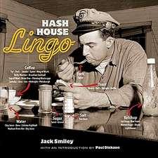 Hash House Lingo:  The Slang of Soda Jerks, Short-Order Cooks, Bartenders, Waitresses, Carhops, and Other Denizens of Yesterday's Roadsid
