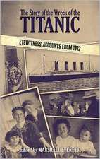 The Story of the Wreck of the Titanic:  Eyewitness Accounts from 1912