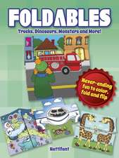Foldables -- Trucks, Dinosaurs, Monsters and More!:  Never-Ending Fun to Color, Fold and Flip