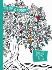 Keep Calm and Color -- Tranquil Trees Coloring Book:  By the Illustrator of the Original Mystical Mandala Coloring Book