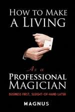 The Professional Magician's Guide to Making a Living