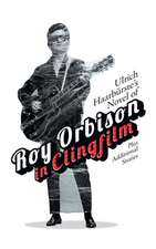 Ulrich Haarbürste's Novel of Roy Orbison in Clingfilm: Plus Additional Stories