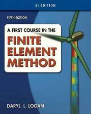 A First Course in the Finite Element Method, Si Version