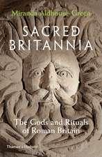 Sacred Britannia: The Gods and Rituals of Roman Britain