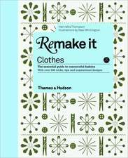 Remake It:  The Essential Guide to Resourceful Fashion with Over 500 Tricks, Tips and Inspirational Designs