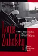 Louis Zukofsky & the Transformation of a Modern American Poetics