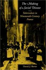 The Making of a Social Disease – Tuberculosis in Nineteenth–Century France