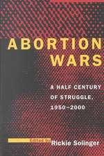 Abortion Wars – A Half Century of Struggle, 1950 – 2000 (Paper)