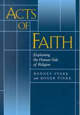 Acts of Faith – Explaining the Human Side of Religion