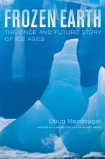 Frozen Earth – The Once and Future Story of Ice Ages
