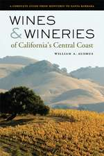 Wines and Wineries of California′s Central Coast – A Complete Guide from Monterey to Santa Barbara