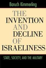 The Invention and Decline of Israeliness – State, Society, and the Military