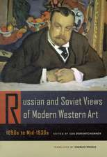 Russian and Soviet Views of Modern Western Art, 1890′s to Mid