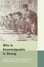 Who is Knowledgeable is Strong – Science, Class and the Formation of Modern Iranian Society, 1900 – 1950
