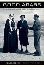 Good Arabs – The Israeli Security Agencies and the  Israeli Arabs, 1948–1967
