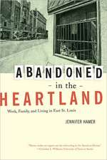 Abandoned in the Heartland – Work, Family and Living in East St. Louis