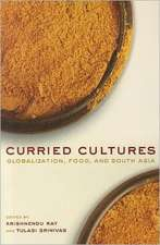 Curried Cultures – Globalization, Food, and South Asia
