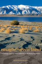 Rough–Hewn Land – A Geologic Journey from California to the Rocky Mountains
