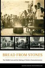 Bread from Stones – The Middle East and the Making of Modern Humanitarianism