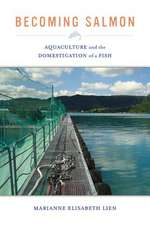 Becoming Salmon – Aquaculture and the Domestication of a Fish