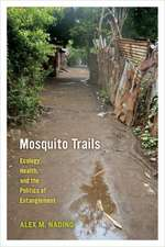 Mosquito Trails – Ecology, Health, and the Politics of Entanglement