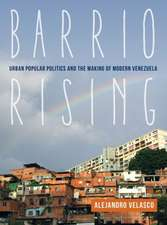 Barrio Rising – Urban Popular Politics and the Making of Modern Venezuela