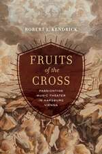Fruits of the Cross – Passiontide Music Theater in Hapsburg Vienna