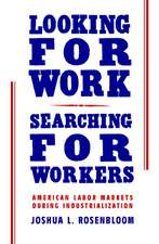 Looking for Work, Searching for Workers: American Labor Markets during Industrialization