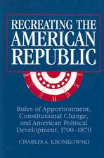 Recreating the American Republic: Rules of Apportionment, Constitutional Change, and American Political Development, 1700–1870
